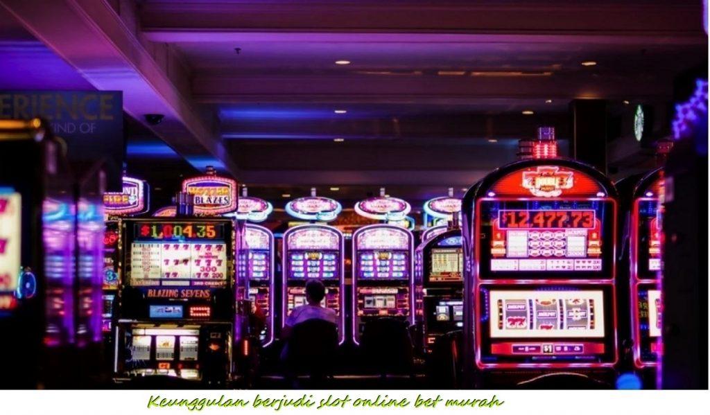 Keunggulan berjudi slot online bet murah