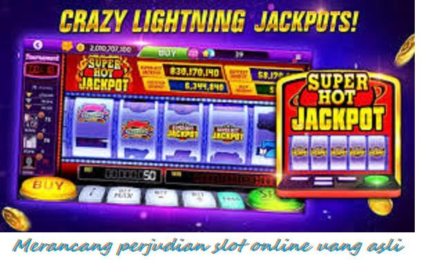 Merancang perjudian slot online uang asli